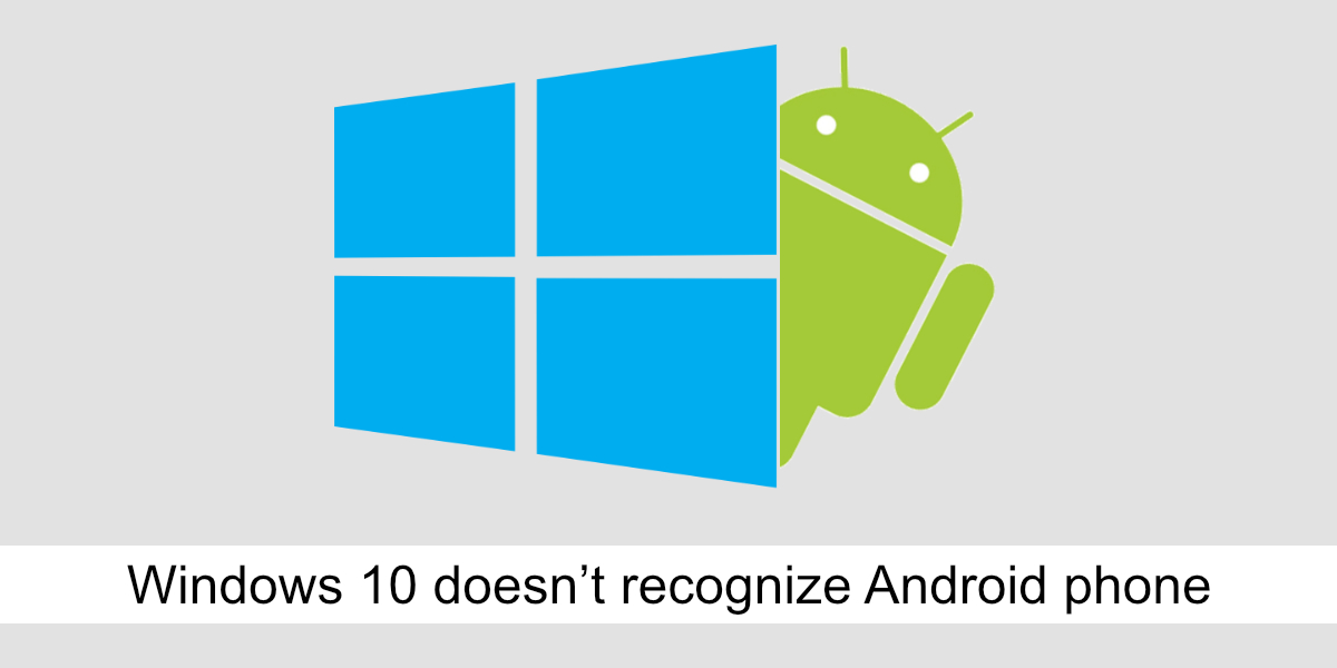 Windows 10 doesn't recognise Android phone